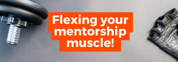 Flexing your mentorship muscles