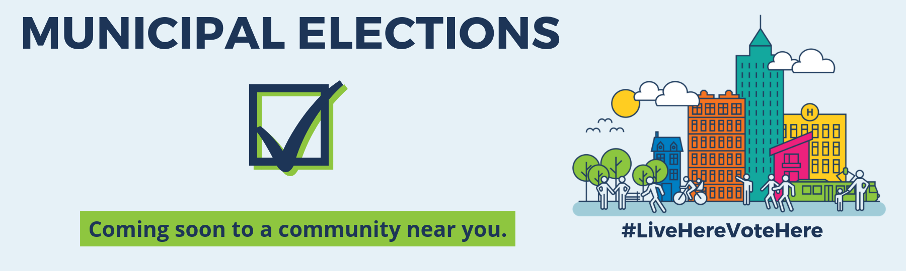 Municipal elections: Coming soon to a community near you #LiveHereVoteHere