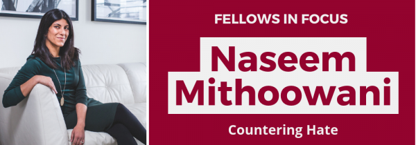 Fellows in focus: Naseem Mithoowani. Countering Hate.