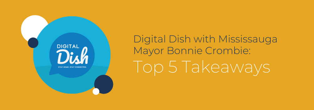 Digital Dish with Mississauga Mayor Bonnie Crombie: Top 5 Takeaways