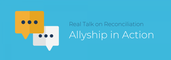 Real talk on reconciliation, allyship in action.